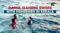 Watch: Rahul Gandhi swims with fishermen in Kerala