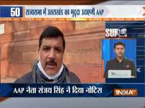 Super 100: AAP MP Sanjay Singh gives zero hour notice in RS for discussion over Uttarakhand disaster