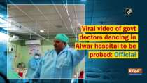 Viral video of govt doctors dancing in Alwar hospital to be probed: Official