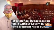 West Bengal Budget Session held without Governor, BJP state president raises question