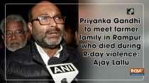 Priyanka Gandhi to meet farmer family in Rampur who died during R-day violence: Ajay Lallu