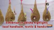 Exhibition in Odisha highlights local handloom, textile andhandicraft