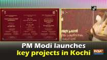 PM Modi launches key projects in Kochi