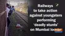 Railways to take action against youngsters performing