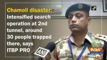 Chamoli disaster: Intensified search operation at 2nd tunnel, around 30 people trapped there, says ITBP PRO