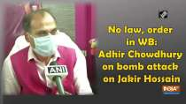 No law, order in WB: Adhir Chowdhury on bomb attack on Jakir Hossain