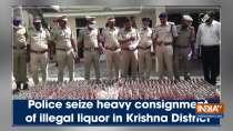 Police seize heavy consignment of illegal liquor in Krishna District
