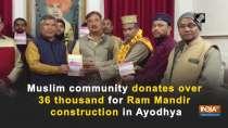 Muslim community donates over 36 thousand for Ram Mandir construction in Ayodhya