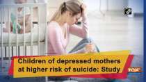 Children of depressed mothers at higher risk of suicide: Study