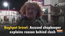 Baghpat brawl: Accused shopkeeper explains reason behind clash