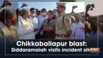 Chikkaballapur blast: Siddaramaiah visits incident site