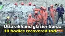 Uttarakhand glacier burst: 10 bodies recovered today