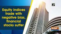 Equity indices trade with negative bias, financial stocks suffer