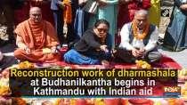 Reconstruction work of dharmashala at Budhanilkantha begins in Kathmandu with Indian aid