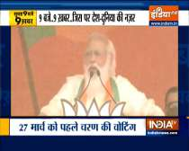 Top 9 | PM Modi to launch whirlwind campaign in Bengal today