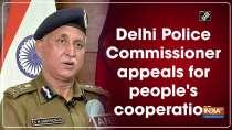Delhi Police Commissioner appeals for people