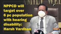 NPPCD will target over 6 pc population with hearing disability: Harsh Vardhan