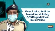 Over 5 lakh challans issued for violating COVID guidelines: Delhi Police