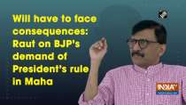 Will have to face consequences: Raut on BJP