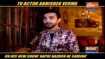 Abhishek Verma talks about his Star Plus show Aapki Nazron Ne Samjha