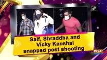 Saif, Shraddha and Vicky Kaushal snapped post shooting