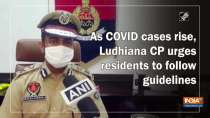 As COVID cases rise, Ludhiana CP urges residents to follow guidelines