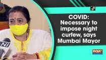 COVID: It is necessary to impose night curfew, says Mumbai Mayor