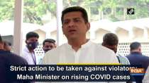 Strict action to be taken against violators: Maha Minister on rising COVID cases