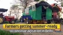 Farmers getting summer-ready to continue agitation in Delhi