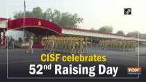CISF celebrates 52nd Raising Day