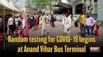 Random testing for COVID-19 begins at Anand Vihar Bus Terminal