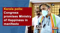 Kerala polls: Congress promises Ministry of Happiness in manifesto