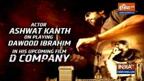 Actor Ashwat Kant on playing Dawood Ibrahim in his upcoming film D Company