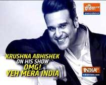 Actor Krushna Abhishek talks about his show OMG! Yeh Mera India