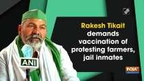 Rakesh Tikait demands vaccination of protesting farmers, jail inmates