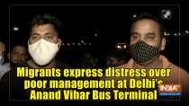Migrants express distress over poor management at Delhi