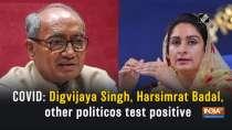 COVID: Digvijaya Singh, Harsimrat Badal, other politicos test positive