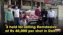 3 held for selling Remdesivir at Rs 40,000 per shot in Delhi
