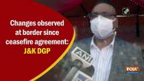 Changes observed at border since ceasefire agreement: J&K DGP