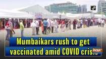 Mumbaikars rush to get vaccinated amid COVID crisis