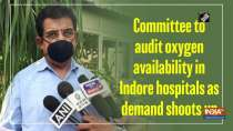 Committee to audit oxygen availability in Indore hospitals as demand shoots up