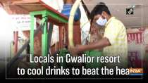 Locals in Gwalior resort to cool drinks to beat the heat