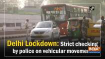 Delhi Lockdown: Strict checking by police on vehicular movement