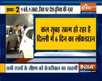 Top 9| Delhi lockdown likely to be extended amid prevailing COVID situation