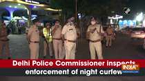 Delhi Police Commissioner inspects enforcement of night curfew
