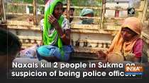 Naxals kill 2 people in Sukma on suspicion of being police officers
