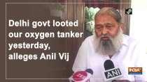 Delhi govt looted our oxygen tanker yesterday, alleges Anil Vij