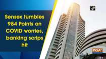 Sensex tumbles 984 Points on COVID worries, banking scrips hit