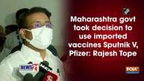 Maharashtra govt took decision to use imported vaccines Sputnik V, Pfizer: Rajesh Tope