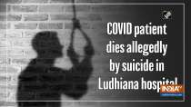 COVID patient dies allegedly by suicide in Ludhiana hospital